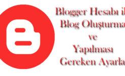 Blogger Hesabı ile Blog Oluşturma ve Yapılması Gereken Ayarlar
