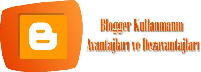Blogger Kullanmanın Avantajları ve Dezavantajları