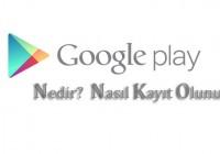 google-play-nedir-nasil-kayit-olunur