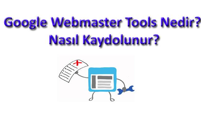 Google Webmaster Tools Nedir? Nasıl Kaydolunur?