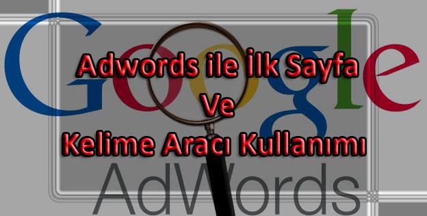 Adwords ile İlk Sayfa Ve Kelime Aracı Kullanımı