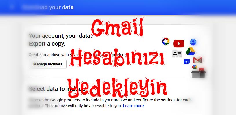 Gmail Hesabınızı Yedekleyin