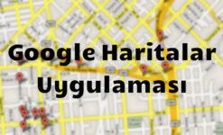 Google Haritalar Uygulaması