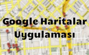 Google Haritalar (Google Maps) Nasıl Kullanılır?