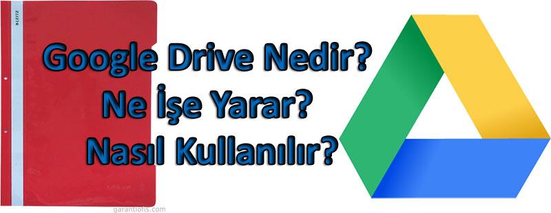 Google Drive Nedir? Ne İşe Yarar? Nasıl Kullanılır?