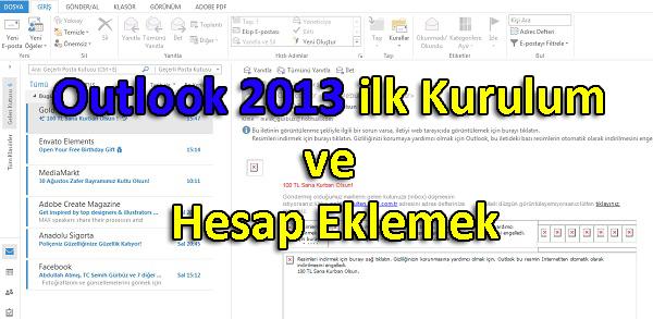 Outlook 2013 ilk Kurulum ve Hesap Eklemek