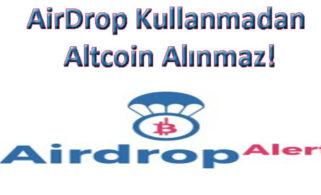 AirDrop Kullanmadan Altcoin Alınmaz!