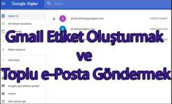 Gmail Etiket Oluşturmak ve Toplu e-Posta Göndermek