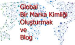 Global Bir Marka Kimliği Oluşturmak ve Blog