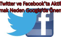 Twitter ve Facebook'ta Aktif Olmak Neden Google İçin Önemli?