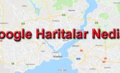 Google Haritalar Nedir?